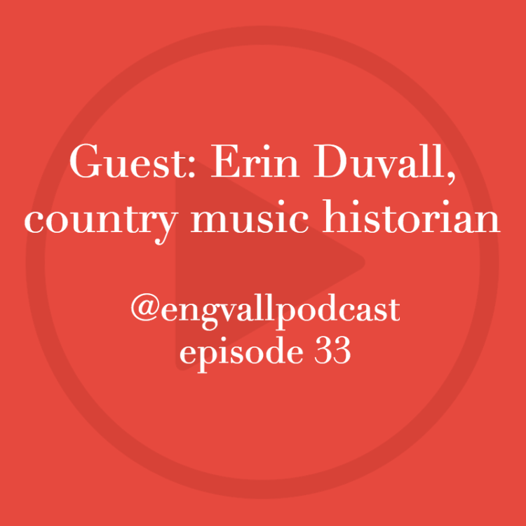Erin Duvall, country music, history, bill engvall, podcast